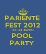 PARIENTE  FEST 2012 23- 24 JUNIO POOL  PARTY  - Personalised Poster A4 size