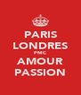 PARIS LONDRES PMC AMOUR PASSION - Personalised Poster A4 size