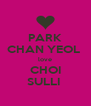 PARK CHAN YEOL  love CHOI SULLI  - Personalised Poster A4 size