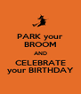 PARK your BROOM AND CELEBRATE your BIRTHDAY - Personalised Poster A4 size