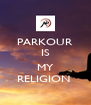 PARKOUR IS  MY RELIGION  - Personalised Poster A4 size