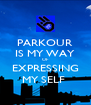 PARKOUR IS MY WAY OF  EXPRESSING MY SELF  - Personalised Poster A4 size