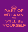PART OF #DLAMN AND STILL BE YOURSELF - Personalised Poster A4 size