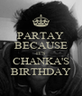 PARTAY BECAUSE IT'S CHANKA'S BIRTHDAY - Personalised Poster A4 size