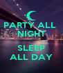 PARTY ALL  NIGHT  SLEEP ALL DAY - Personalised Poster A4 size