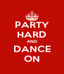 PARTY HARD AND DANCE ON - Personalised Poster A4 size