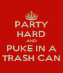 PARTY HARD AND PUKE IN A TRASH CAN - Personalised Poster A4 size