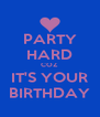 PARTY HARD COZ IT'S YOUR BIRTHDAY - Personalised Poster A4 size