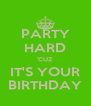 PARTY HARD 'CUZ IT'S YOUR BIRTHDAY - Personalised Poster A4 size