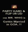 PARTY HARD & FLIP UR LID coz MR. WHIG is Gettin Married in GOA..!! - Personalised Poster A4 size