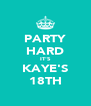 PARTY HARD IT'S KAYE'S 18TH - Personalised Poster A4 size