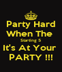 Party Hard When The  Starting 5 It's At Your  PARTY !!! - Personalised Poster A4 size