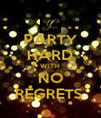 PARTY HARD WITH NO REGRETS  - Personalised Poster A4 size