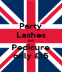 Party Lashes and Pedicure only £15 - Personalised Poster A4 size