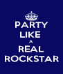 PARTY LIKE  A REAL ROCKSTAR - Personalised Poster A4 size