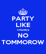 PARTY LIKE THERES NO TOMMOROW - Personalised Poster A4 size