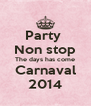 Party  Non stop The days has come Carnaval 2014 - Personalised Poster A4 size