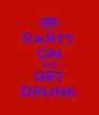 PARTY ON AND GET DRUNK - Personalised Poster A4 size