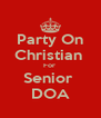 Party On Christian  For  Senior  DOA - Personalised Poster A4 size