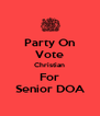 Party On Vote Christian For Senior DOA - Personalised Poster A4 size