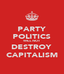 PARTY POLITICS WILL NOT DESTROY CAPITALISM - Personalised Poster A4 size