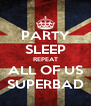 PARTY SLEEP REPEAT ALL OF US SUPERBAD - Personalised Poster A4 size