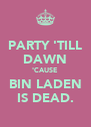 PARTY 'TILL DAWN 'CAUSE BIN LADEN IS DEAD. - Personalised Poster A4 size