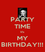 PARTY TIME It's MY BIRTHDAY!!! - Personalised Poster A4 size