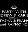 PARTY WITH ANDREW & KARISSA BRITTANY NITASHA & FRANCIS and RAYMOND - Personalised Poster A4 size