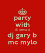 party with dj jamsa d dj gary b mc mylo - Personalised Poster A4 size