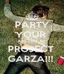 PARTY YOUR  ASS OFF AT PROJECT  GARZA!!!  - Personalised Poster A4 size