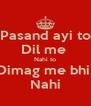 Pasand ayi to Dil me  Nahi to Dimag me bhi  Nahi - Personalised Poster A4 size