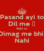 Pasand ayi to Dil me ♥ Nahi to Dimag me bhi  Nahi - Personalised Poster A4 size