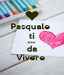Pasquale  ti amo da Vivere  - Personalised Poster A4 size
