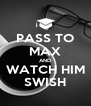 PASS TO MAX AND WATCH HIM SWISH - Personalised Poster A4 size