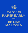 PASS UR PAPER EARLY AND BE LIKE MALCOLM - Personalised Poster A4 size
