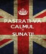 PASTRATI-VA CALMUL  SI SUNATI!  - Personalised Poster A4 size
