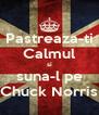 Pastreaza-ti Calmul si suna-l pe Chuck Norris - Personalised Poster A4 size