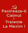 Pastreaza-ti Calmul Si Traieste La Maxim ! - Personalised Poster A4 size