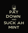 PAT DOWN  AND SUCK AH MINT - Personalised Poster A4 size