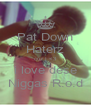 Pat Down Haterz cuz I <3 i love dese Niggas R.o.d - Personalised Poster A4 size