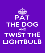 PAT THE DOG AND TWIST THE LIGHTBULB - Personalised Poster A4 size