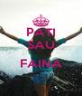 PATI SAU  FAINA  - Personalised Poster A4 size