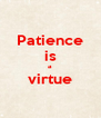 Patience is a virtue  - Personalised Poster A4 size