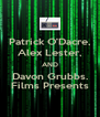 Patrick O'Dacre, Alex Lester, AND Davon Grubbs. Films Presents - Personalised Poster A4 size