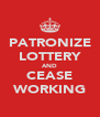 PATRONIZE LOTTERY AND CEASE WORKING - Personalised Poster A4 size