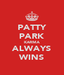 PATTY PARK KARMA ALWAYS WINS - Personalised Poster A4 size