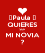 ❤Paula ❤ QUIERES SER MI NOVIA ? - Personalised Poster A4 size