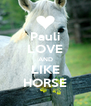 Pauli LOVE AND LIKE HORSE - Personalised Poster A4 size
