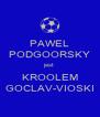 PAWEL PODGOORSKY jest KROOLEM GOCLAV-VIOSKI - Personalised Poster A4 size